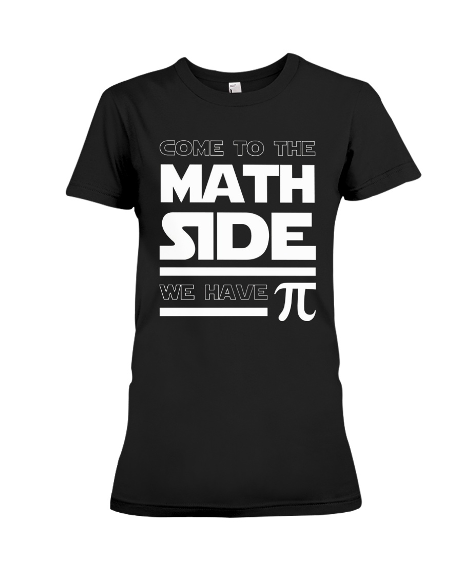 72a83e2ca Come To The Math Side We Have Pi T-Shirt Premium Fit Ladies Tee