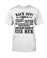 Back Off I Have A Crazy Sister Gift Shirt Classic T-Shirt front