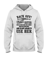 Back Off I Have A Crazy Sister Gift Shirt Hooded Sweatshirt thumbnail