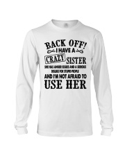 Back Off I Have A Crazy Sister Gift Shirt Long Sleeve Tee tile