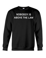 Nobody Is Above The Law Gift Shirt Crewneck Sweatshirt thumbnail