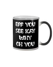 Eff you see kay why oh you funny T-shirt Color Changing Mug thumbnail