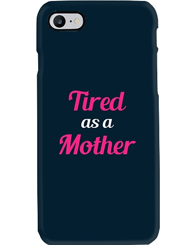 Tired As A Mother - Happy Mother Day T-Shirts