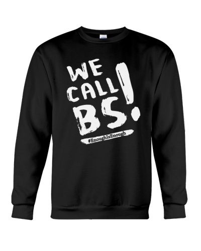 We Call BS EnoughIsEnough T-Shirt