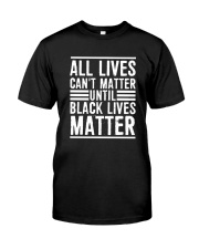 Lives Can't Matter Until Black Lives Matter Shirt Classic T-Shirt front