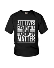 Lives Can't Matter Until Black Lives Matter Shirt Youth T-Shirt thumbnail