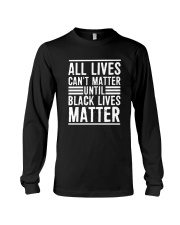 Lives Can't Matter Until Black Lives Matter Shirt Long Sleeve Tee thumbnail