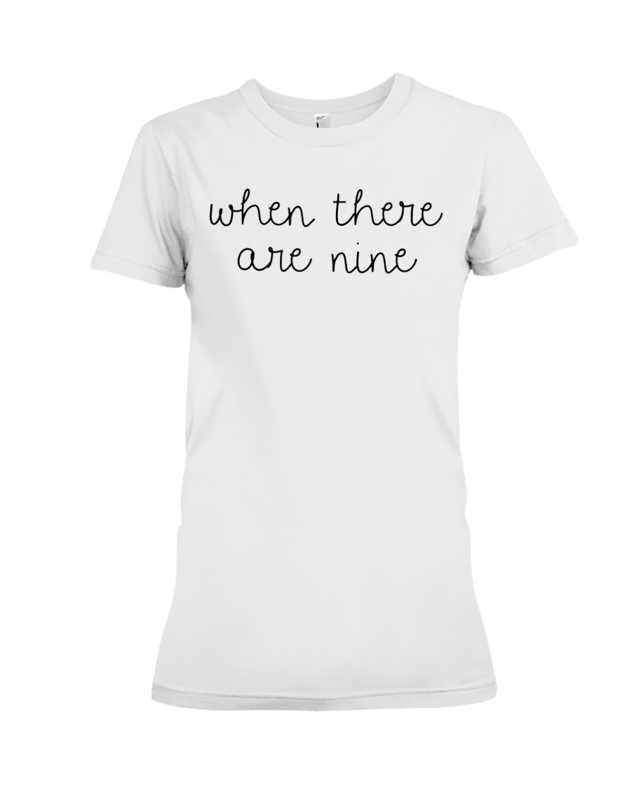 When There Are Nine Shirt Premium Fit Ladies Tee
