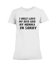 Only Love My Bed and My Momma Premium Fit Ladies Tee thumbnail