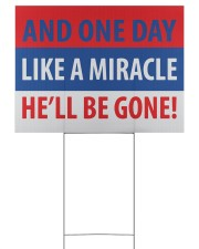 And one day like a miracle yard sign 24x18 Yard Sign back