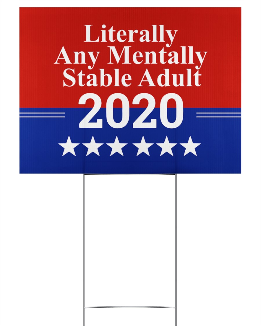 MM Literally Any Mentally Stable Adult 2020 24x18 Yard Sign