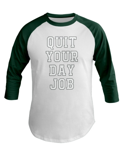 quit your day job shirt