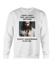 Today I Don't Feel Like Doing Anything Jason Momoa Crewneck Sweatshirt thumbnail