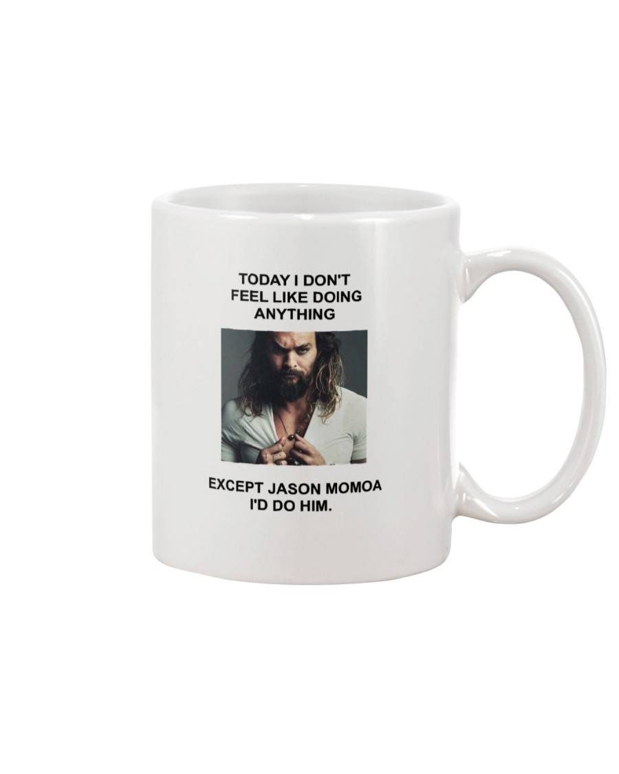 Today I Don't Feel Like Doing Anything Jason Momoa Mug