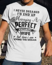 I never Dreamed I'd end up marrying a perfect Wife Classic T-Shirt apparel-classic-tshirt-lifestyle-28