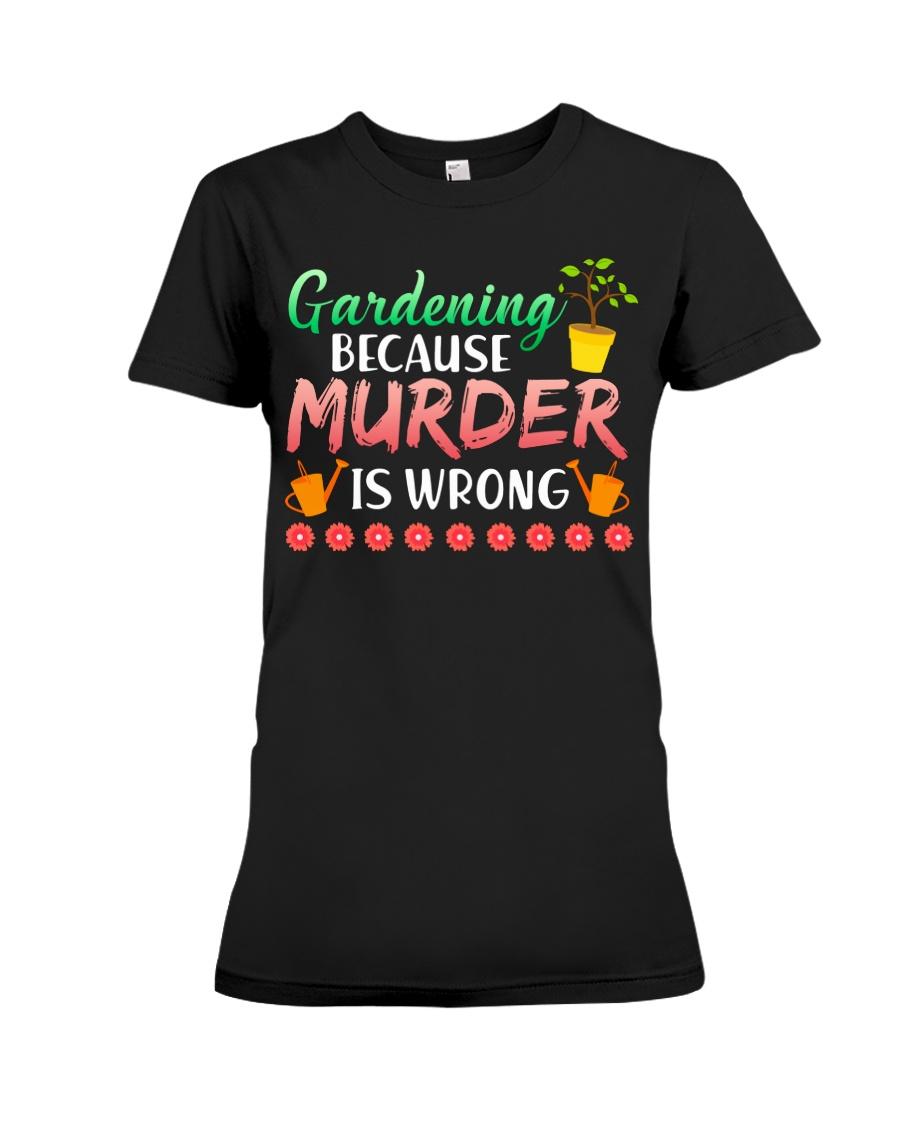 Gardening Because Murder Is Wrong Premium Fit Ladies Tee