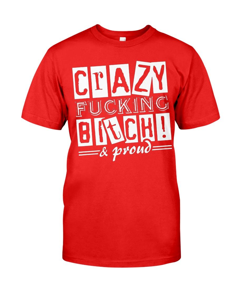 Crazy Fucking Bitch A Proud Classic T-Shirt