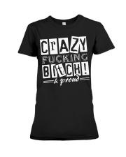 Crazy Fucking Bitch A Proud Premium Fit Ladies Tee thumbnail