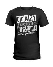 Crazy Fucking Bitch A Proud Ladies T-Shirt thumbnail