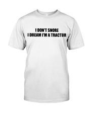 I Don't Snore I Dream I'm A Tractor Classic T-Shirt front