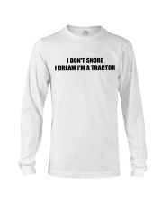 I Don't Snore I Dream I'm A Tractor Long Sleeve Tee thumbnail