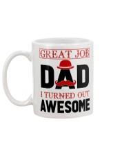 GREAT JOB DAD I TURNED OUT AWESOME Mug back