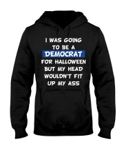 I WAS GOING TO BE A DEMOCRAT for Halloween Hooded Sweatshirt thumbnail