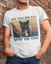 Eff You See Kay Classic T-Shirt apparel-classic-tshirt-lifestyle-26