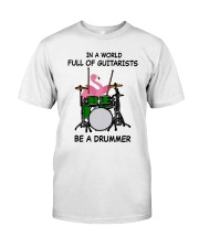 Be A Drummer Classic T-Shirt front