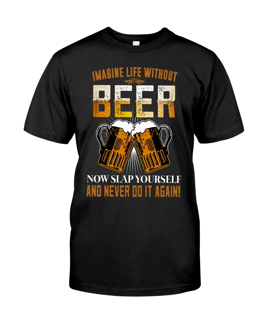 Imagine Life Without Beer Classic T-Shirt
