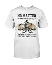 No Matter How Slow You Go Classic T-Shirt front