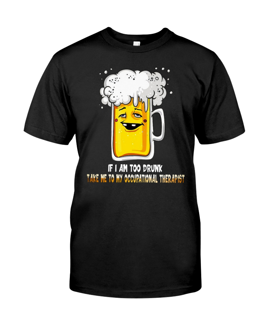 I Am Too Drunk Classic T-Shirt
