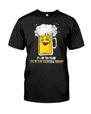 I Am Too Drunk Classic T-Shirt front