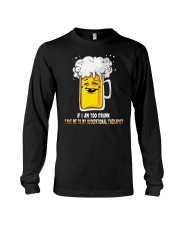 I Am Too Drunk Long Sleeve Tee thumbnail
