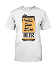 Wish You Were Beer Classic T-Shirt front