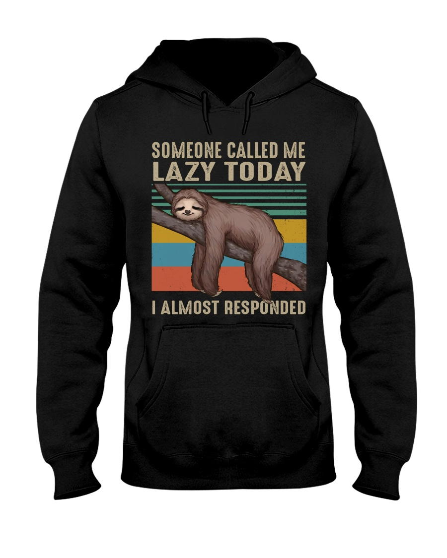 Someone Called Me Lazy Today Hooded Sweatshirt