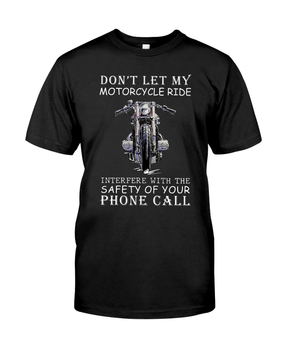 Dont Let My Motorcycle Ride Classic T-Shirt