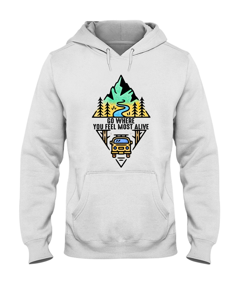 Go Where You Feel Most Alive Hooded Sweatshirt