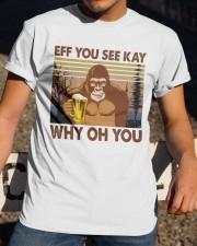 Eff You See Kay Classic T-Shirt apparel-classic-tshirt-lifestyle-28