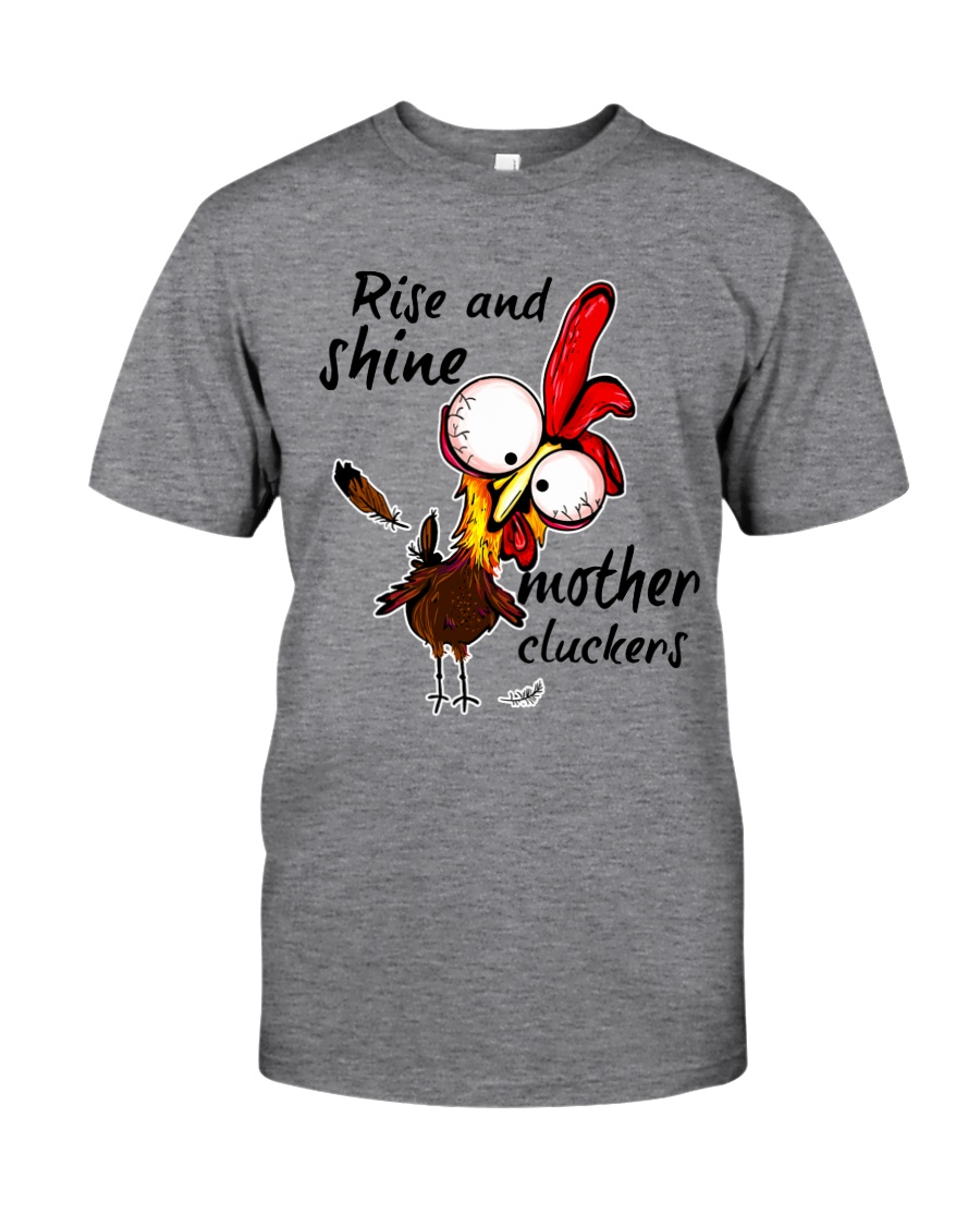 Rise And Shine Mother Cluckers Classic T-Shirt