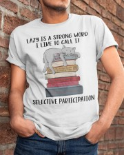 Lazy Is A Strong Word Classic T-Shirt apparel-classic-tshirt-lifestyle-26