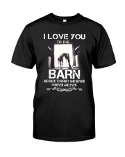 I Love You To The Barn Classic T-Shirt front