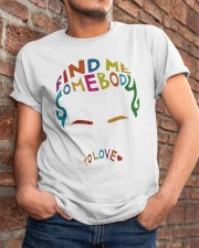 Find Me Somebody To Love Classic T-Shirt apparel-classic-tshirt-lifestyle-26