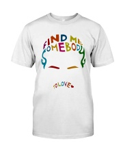 Find Me Somebody To Love Classic T-Shirt front