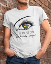 I See Your True Color Classic T-Shirt apparel-classic-tshirt-lifestyle-26