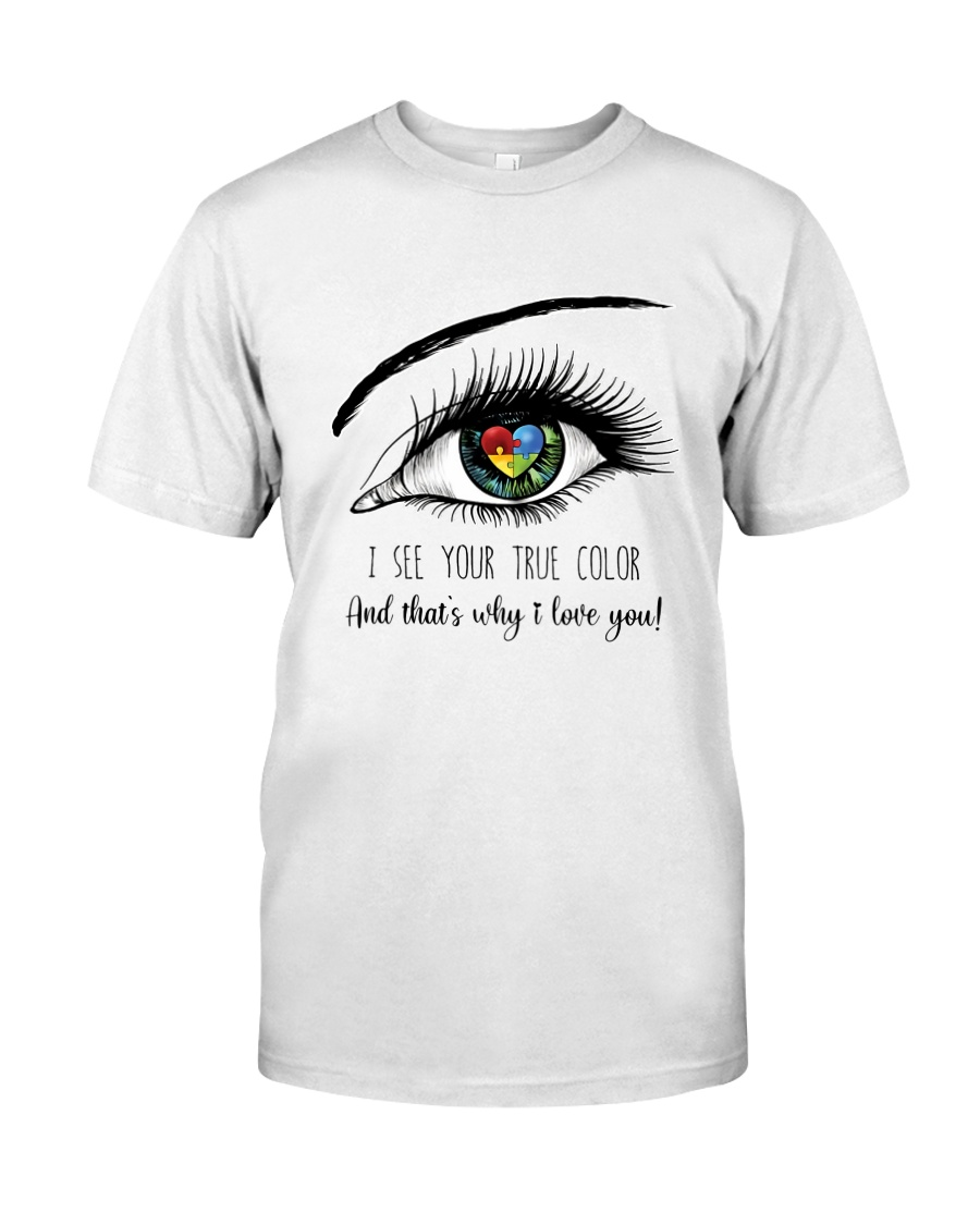 I See Your True Color Classic T-Shirt