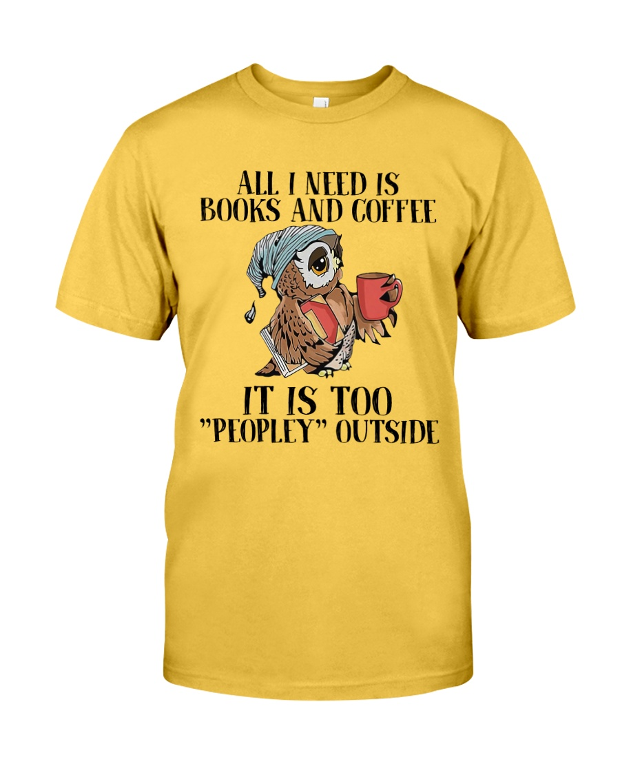 All You Need Is Books And Coffee Classic T-Shirt