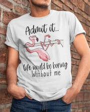 Life Would Be Boring Without Me Classic T-Shirt apparel-classic-tshirt-lifestyle-26
