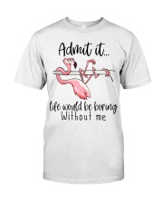 Life Would Be Boring Without Me Classic T-Shirt front
