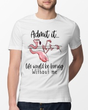 Life Would Be Boring Without Me Classic T-Shirt lifestyle-mens-crewneck-front-13